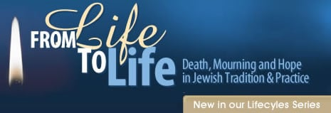 From Life to Life: Loss and Mourning in Jewish Tradition